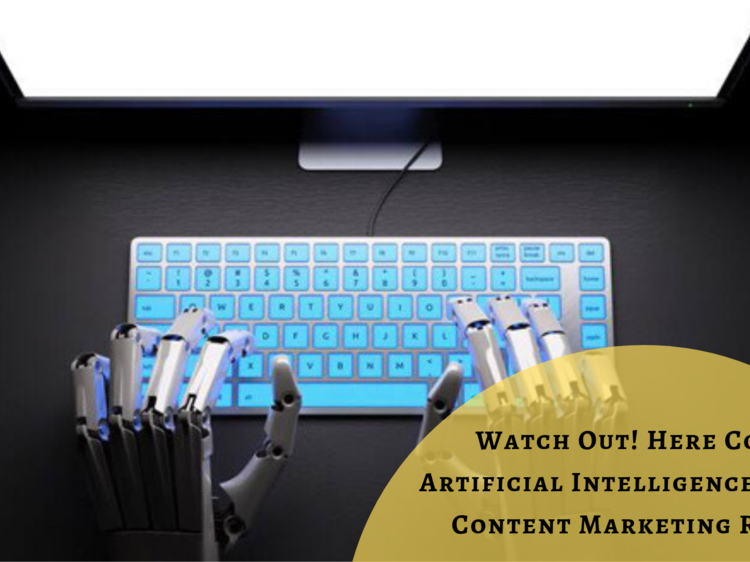 Watch Out! Here Comes Artificial Intelligence for the Content Marketing Realm!