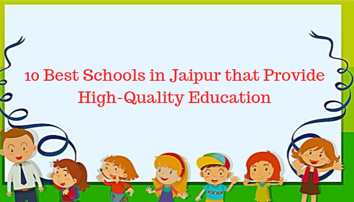 10 Best Schools in Jaipur that Provide High-Quality Education