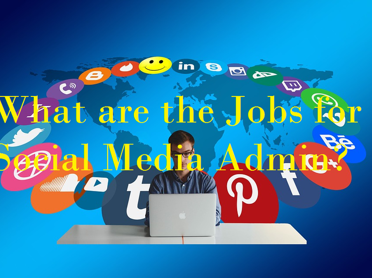 What are the Social Media Admins Job? and Responsibilities