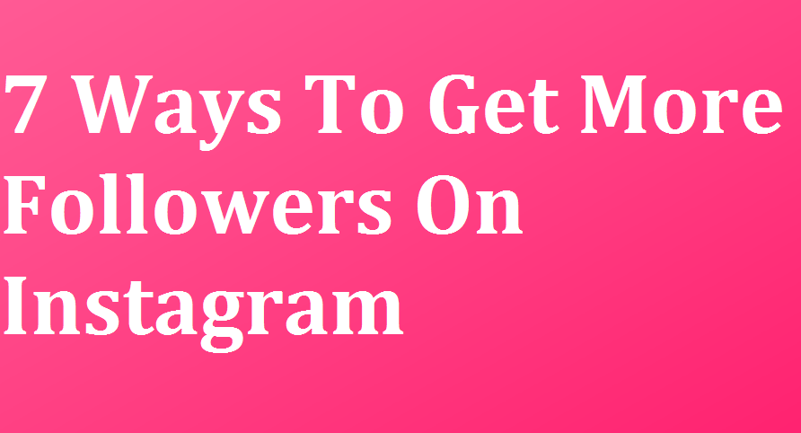 7 tips on how to get more followers on Instagram