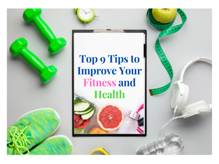 Top 9 Tips to Improve Your Fitness and Health