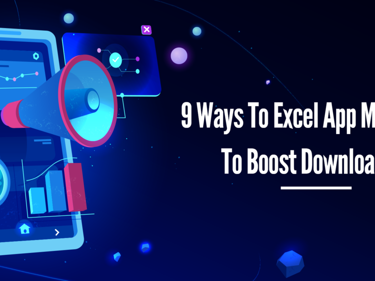 9 Ways To Excel App Marketing To Boost Downloads?