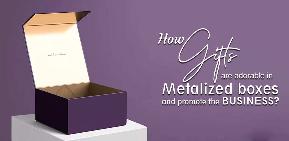 How Gifts are Adorable in Metalized Boxes and Promote the Business?